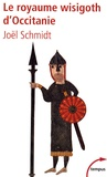 Joël Schmidt - Le royaume wisigoth d'Occitanie.
