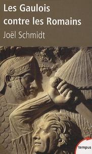 Joël Schmidt - Les Gaulois contre les Romains.