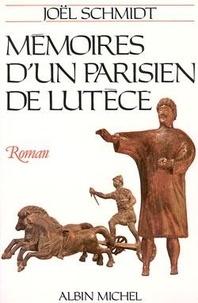 Joël Schmidt - Mémoires d'un Parisien de Lutèce.