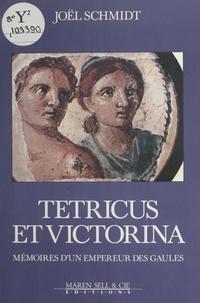Joël Schmidt - Tétricus et Victorina : Mémoires d'un empereur des Gaules.