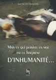 Joël Schuermans - Mais ce qui persiste en moi est ce fragment d'inhumanité....