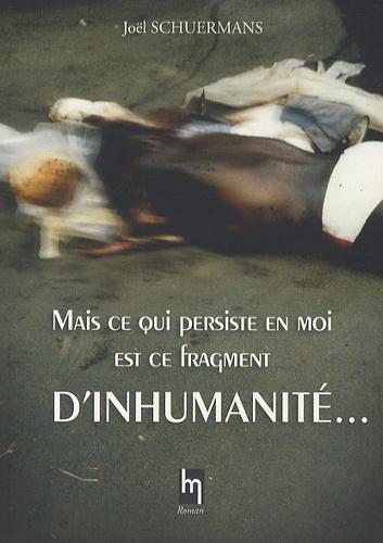 Mais ce qui persiste en moi est ce fragment d'inhumanité...