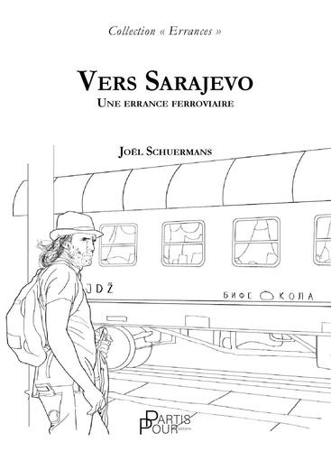 Joël Schuermans - Vers Sarajevo - Une errance ferroviaire.