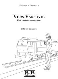Joël Schuermans - Vers Varsovie - Une errance ferroviaire.
