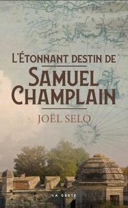 Joël Selo - L'étonnant destin de Samuel Champlain.