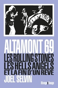 Joel Selvin - Altamont 69 - Les Rolling Stones, les Hells Angels et la fin d'un rêve.