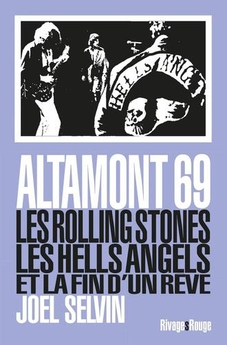 Altamont 69. Les Rolling Stones, les Hells Angels et la fin d'un rêve