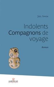 Joël Simon - Indolents Compagnons de voyage.