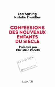 Joël Sprung et Natalia Trouiller - Confessions des nouveaux enfants du siècle.
