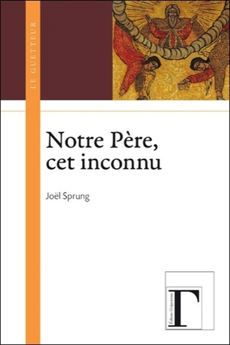 Joël Sprung - Notre Père, cet inconnu.