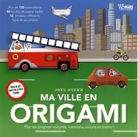 Joel Stern - Ma ville en origami - Plie tes propres voitures, camions, avions et trains !.