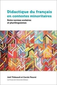 Joël Thibeault et Carole Fleuret - Didactique du français en contextes minoritaires - Entre normes scolaires et plurilinguismes.