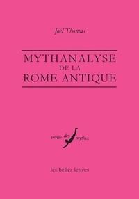 Joël Thomas - Mythanalyse de la Rome antique.