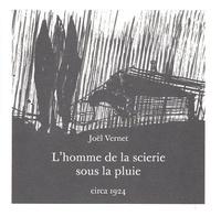 Joël Vernet - L'homme de la scierie sous la pluie.