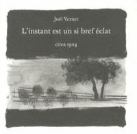Joël Vernet - L'instant est un si bref éclat.