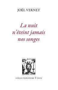 Joël Vernet - La nuit n'éteint jamais nos songes.