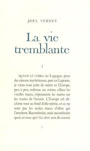 Joël Vernet - La vie tremblante.