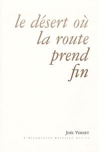 Joël Vernet - Le désert où la route prend fin.