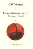 Joël Vernet - Le regard du coeur ouvert - Des carnets 1978-2002.