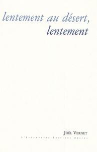 Joël Vernet - Lentement au désert, lentement.