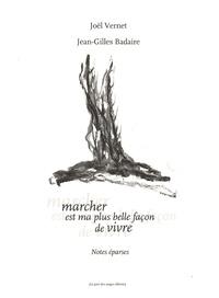 Joël Vernet et Jean-Gilles Badaire - Marcher est ma plus belle façon de vivre - Notes éparses.