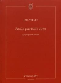 Joël Vernet - Nous partons tous - Epopée pour le théâtre.