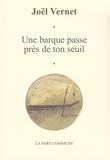 Joël Vernet - Une barque passe près de ton seuil.