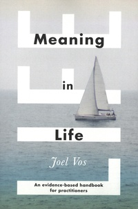 Joel Vos - Meaning in Life - An evidence-based handbook for practitionners.