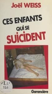 Joël Weiss - Ces enfants qui se suicident.