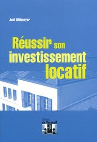 Joël Wittmeyer - Réussir son investissement locatif.