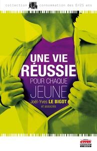 Joël-Yves Bigot - Une vie réussie pour chaque jeune - Petit manuel de réussite jeune pour le XXIe siècle.