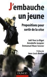 Joël-Yves Le Bigot et Annabelle Jacquier - J'embauche un jeune - Propositions pour sortir de la crise.
