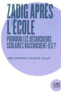 Joël Zaffran et Juliette Vollet - Zadig après l'école - Pourquoi les décrocheurs scolaires raccrochent-ils ?.