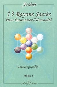 Pdf ebooks téléchargements gratuits 13 Rayons sacrés pour harmoniser l'humanité  - Tome 5, Tout est possible ! par Joéliah PDF RTF CHM in French 9782953682434