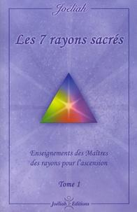 Joéliah - Les 7 rayons sacrés - Enseignements des maîtres des rayons pour l'ascension Tome 1.