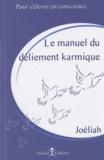 Joéliah - Manuel du déliement karmique.