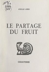 Joëlle Abed et Bruno Durocher - Le partage du fruit.