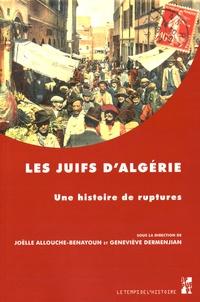 Joëlle Allouche-Benayoun et Geneviève Dermenjian - Les Juifs d'Algérie - Une histoire de ruptures.