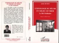 Joëlle-Andrée Deniot - Ethnologie du décor en milieu ouvrier - Le bel ordinaire.