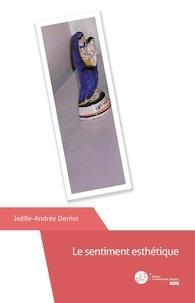 Joëlle-Andrée Deniot - Le sentiment esthétique.