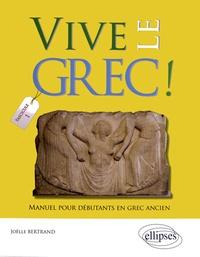 Vive le grec !- Manuel pour débutants en grec ancien (1) - Joëlle Bertrand |