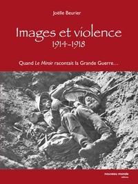 """Joëlle Beurier - Images et violence 1914-1918 - QUand """"Le Miroir"""" racontait la Grande Guerre."""