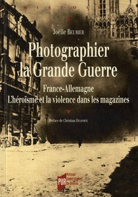Deedr.fr Photographier la Grande Guerre - France-Allemagne, L'héroïsme et la violence dans les magazines Image