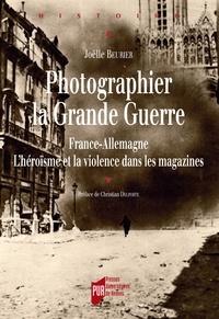 Joëlle Beurier - Photographier la Grande Guerre - France-Allemagne, L'héroïsme et la violence dans les magazines.