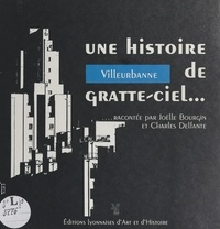 Joëlle Bourgin et Charles Delfante - Villeurbanne... une histoire de gratte-ciel.