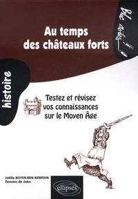 Joëlle Boyer-Ben Kemoun - Au temps des châteaux forts - Testez et révisez vos connaissances sur le Moyen Age.