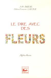 Joëlle Brière et Hélène-Françoise Lafolie - Le dire avec des fleurs.