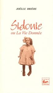 Joëlle Brière - Sidonie ou La Vie Donnée.