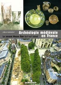 Joëlle Burnouf - Archéologie médiévale en France - Le second Moyen Age (XIIe-XVIe siècle).
