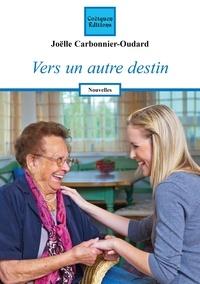 Joëlle Carbonnier-Oudard - Vers un autre destin.